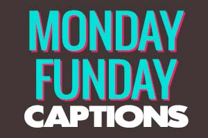 Monday Funday Captions for Instagram & Facebook