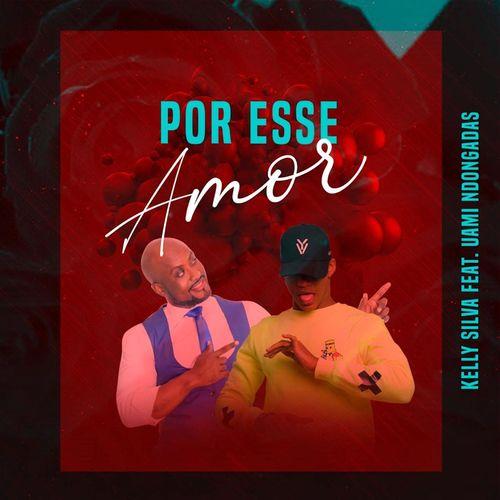 Kelly Silva ft. Uami Ndongadas - Por Esse Amor (Zouk) MP3 Download
