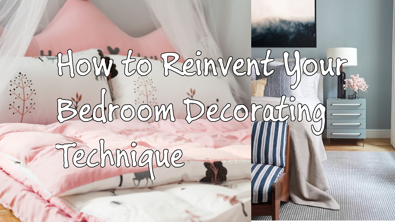 How to Reinvent Your Bedroom Decorating Technique