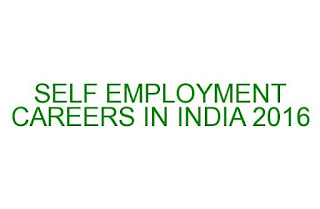 SELF EMPLOYMENT CAREERS IN INDIA 2016