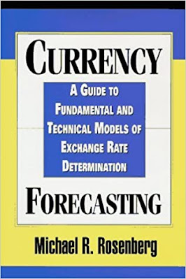 Currency Forecasting: A Guide to Fundamental and Technical Models of Exchange Rate Determination by Michael R. Rosenberg