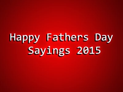 Happy Fathers Day Sayings 2015