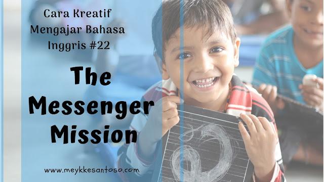 Cara Kreatif Mengajar Bahasa Inggris 22 : The Messenger Mission
