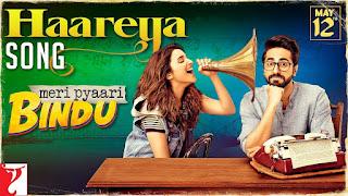Haareya HD VIDEO Song from movie Meri Pyaari Bindu – Parineeti Chopra – watch Online
