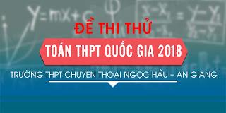 Đề thi thử Toán THPTQG 2018 trường THPT chuyên Thoại Ngọc Hầu – An Giang lần 3