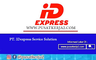 Lowongan Kerja Jawa Barat SMA SMK D3 S1 Juli 2020 PT IDexpress Service Solution