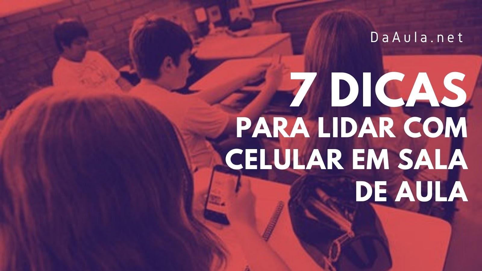 7 Dicas de como lidar com os celulares em sala de aula