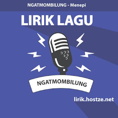 Lirik Lagu Menepi - Ngatmombilung - hostze.net