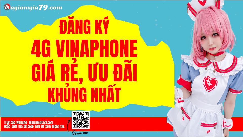 Các gói cước 4G Vinaphone giá rẻ, data siêu khủng nhất