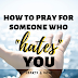 """How to Pray for Someone who """"Hates"""" You"""