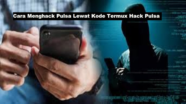 Kode Termux Hack Pulsa