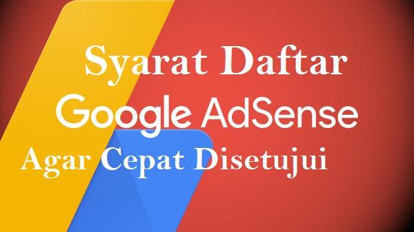 Syarat Daftar Google Adsense Agar Cepat Disetujui (Terbukti)