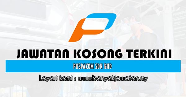 Jawatan Kosong 2020 di Puspakom Sdn Bhd