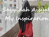 Sayyidah Aisyah My Inspiration