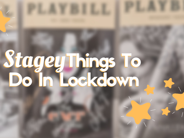 Lockdown but make it Stagey | 7 Ways To Be Theatrical During a Pandemic