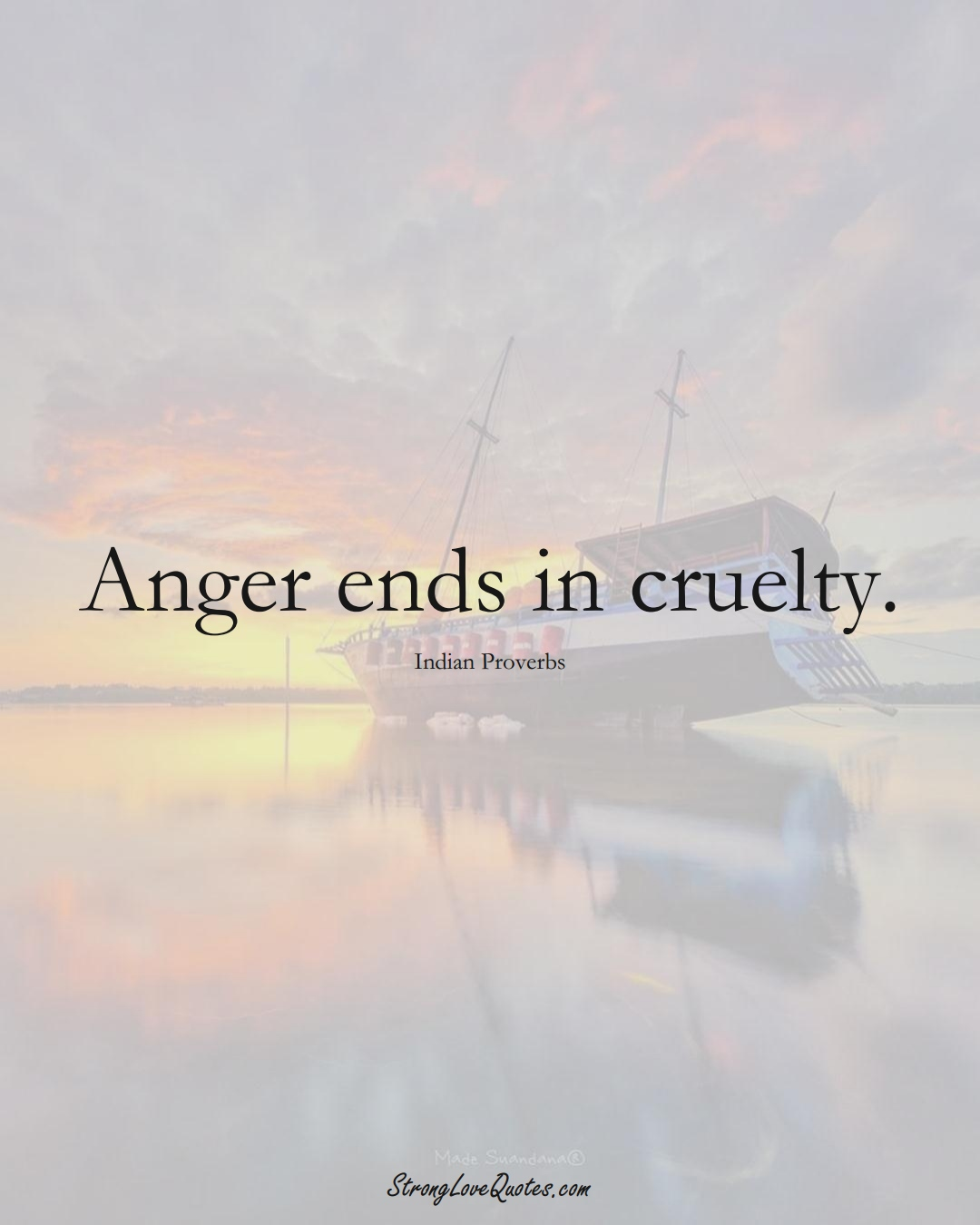 Anger ends in cruelty. (Indian Sayings);  #AsianSayings
