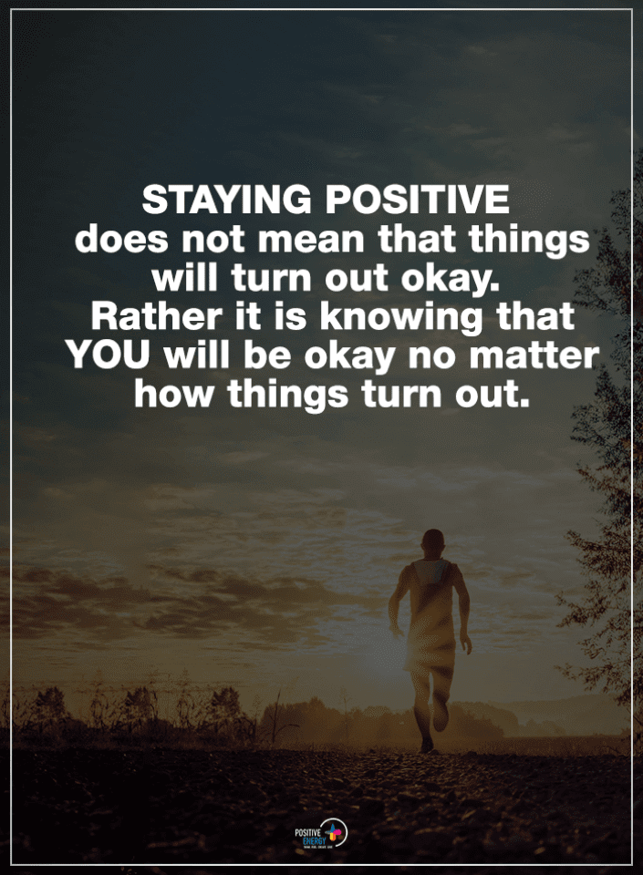 Staying positive Quotes, Stay Positive Quotes,