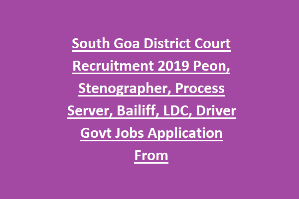 South Goa District Court Recruitment 2019 Peon, Stenographer