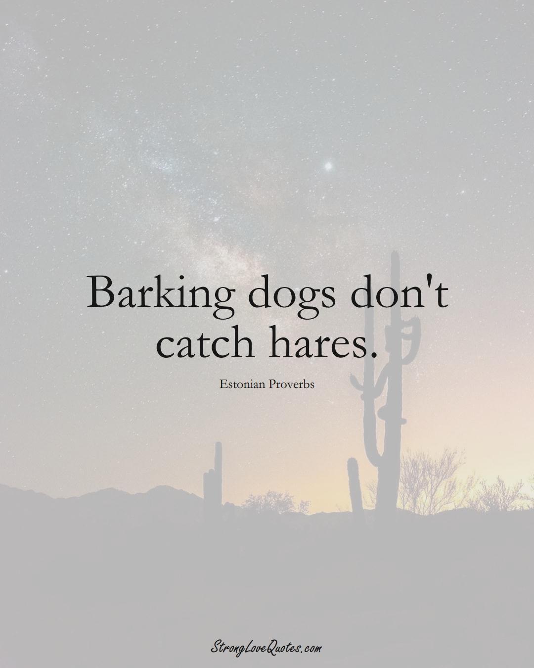 Barking dogs don't catch hares. (Estonian Sayings);  #EuropeanSayings