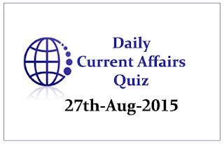 Current Affairs Quiz- 27th August 2015