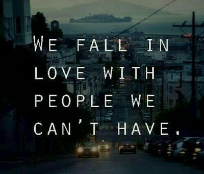 We fall in Love with People we Can't Have.