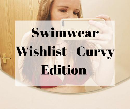 Swimwear Wishlist - Curvy Edition