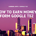 What is google tez and how to earn money from google tez