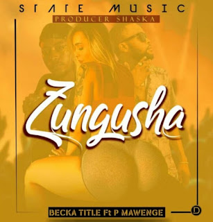 Download Audio | Becka Title ft P Mawenge – Zungusha mp3