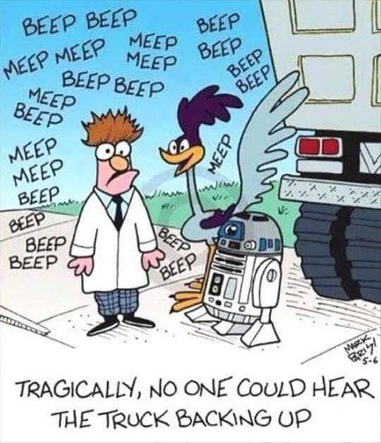 Beep beep meep meep. Tragically, no one could hear the truck backing up