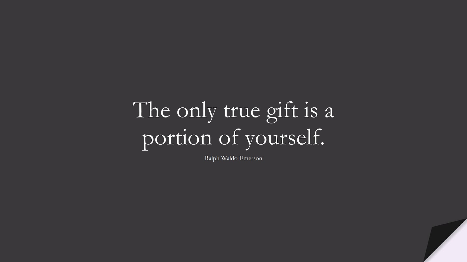 The only true gift is a portion of yourself. (Ralph Waldo Emerson);  #LoveQuotes