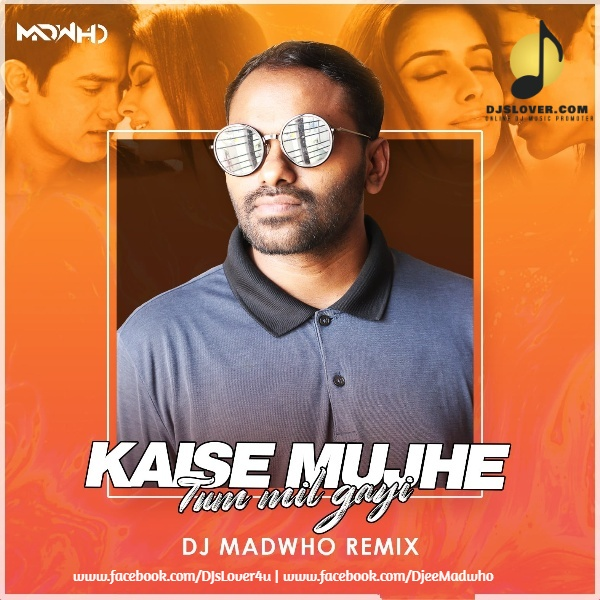 Kaise Mujhe Tum Mil Gayi Remix DJ Madwho