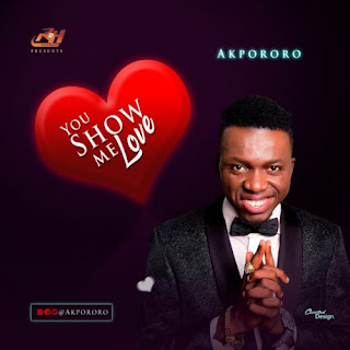 DOWNLOAD MP3: Akpororo - You Show Me Love