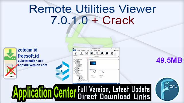 Remote Utilities Viewer 7.0.1.0 + Crack_ ZcTeam.id