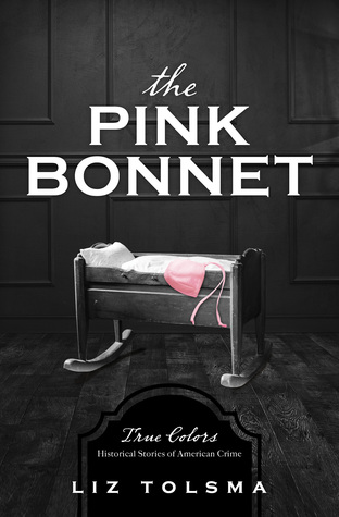 Just One More Chapter Review The Pink Bonnet True Colors Historical Stories Of American Crime True Colors By Liz Tolsma