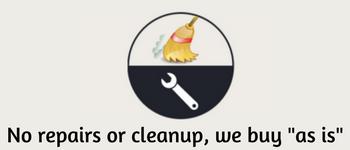 No repairs or cleanup, we buy as is