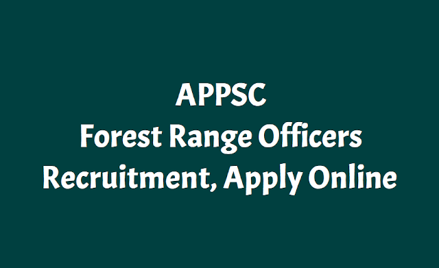 appsc forest range officers recruitment 2018,apply online,appsc fro recruitment exam dates,appsc for online application submission last date,appsc for application fee,appsc for preliminary main exam dates