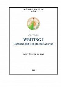 Giáo Trình Writing I - Dành Cho Sinh Viên Tại Chức Anh Văn - Nguyễn Tất Thắng