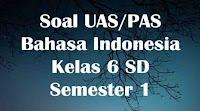 soal uas bahasa indonesia kelas 6 sd