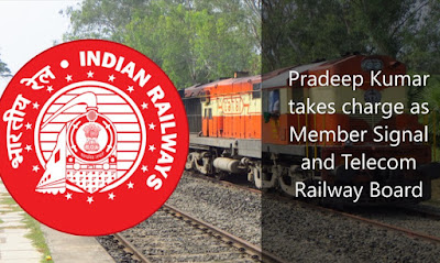 Pradeep Kumar takes charge as Member Signal and Telecom Railway Board