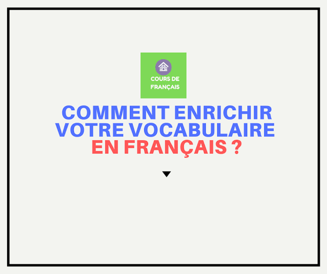 Comment enrichir votre vocabulaire en français ?