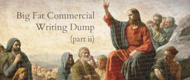 Big Fat Commercial Writing Dump (part ii)