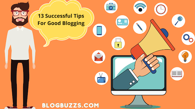 13 Successful Tips For Good Blogging