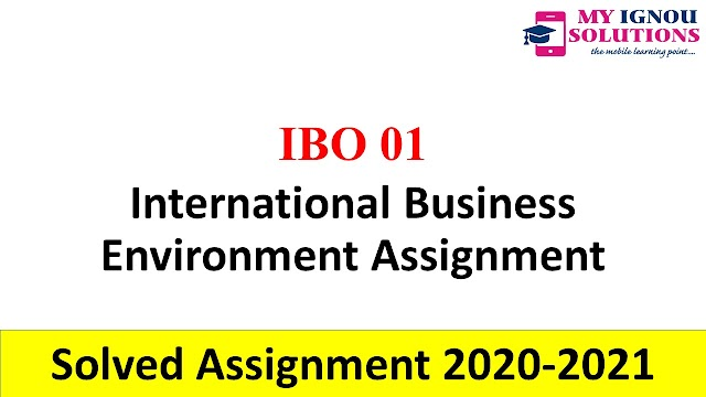 IBO 01 International Business Environment Assignment  Solved Assignment 2020-21