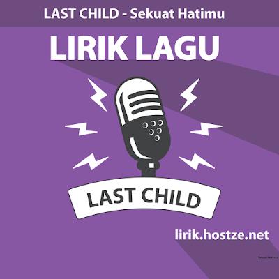 Lirik Lagu Sekuat Hatimu - Last Child - lirik.hostze.net