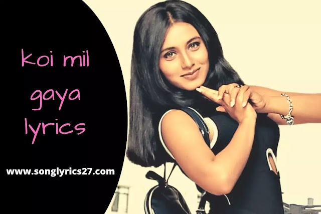 Kuch Kuch Hota Hai | Koi Mil Gaya Lyrics In English & Hindi