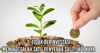 Tidak Berinvestasi menjadi salah satu penyebab Sulit Jadi Kaya