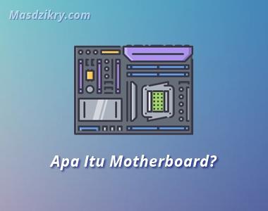 Apa itu motherboard?