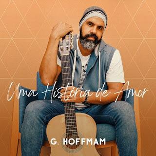Baixar Música Gospel Uma História De Amor - G. Hoffmam Mp3
