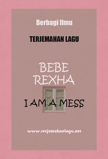 Terjemahan Lagu Bebe Rexha - I Am A Mess