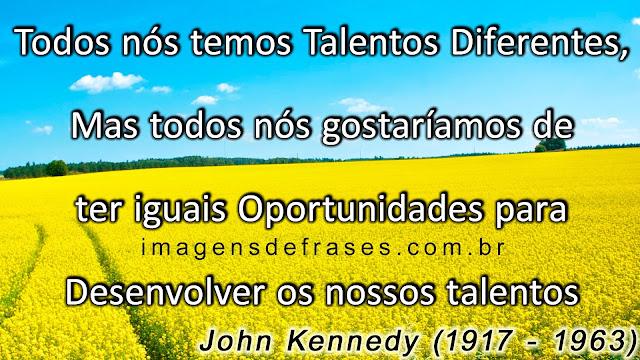 ter iguais oportunidades para desenvolver os nossos talentos